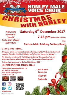 Start the Christmas festivities with Honley Male Voice Choir at its annual Christmas Concert along with Carlton Main Frickley Colliery Band both under the direction of Musical Director Steven Roberts.The concert will get you into a festive mood and is bound to have you singing along and going home happy.